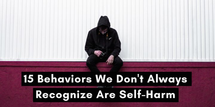 15 Behaviors We Don't Always Recognize Are Self-Harm