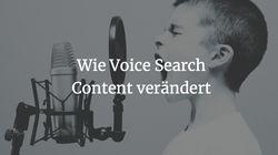 Wie Voice-Search unseren Content