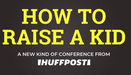 how to raise a kid a huffpost parents conference