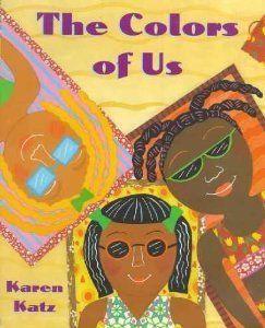 "<a href=""http://www.amazon.com/Colors-Us-Karen-Katz/dp/0805071636"">The Colors Of Us</a> By Karen Katz"