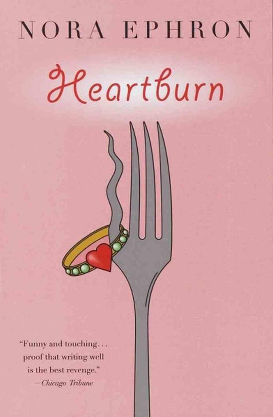 """<a href=""http://www.randomhouse.com/book/46734/heartburn-by-nora-ephron"" target=""_blank""><em>Heartburn</em> by Nora Ephron</"
