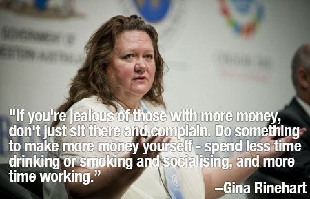 Gina Rinehart is an heiress who is the world's richest woman and she has a point — poor people are just too lazy to be born i
