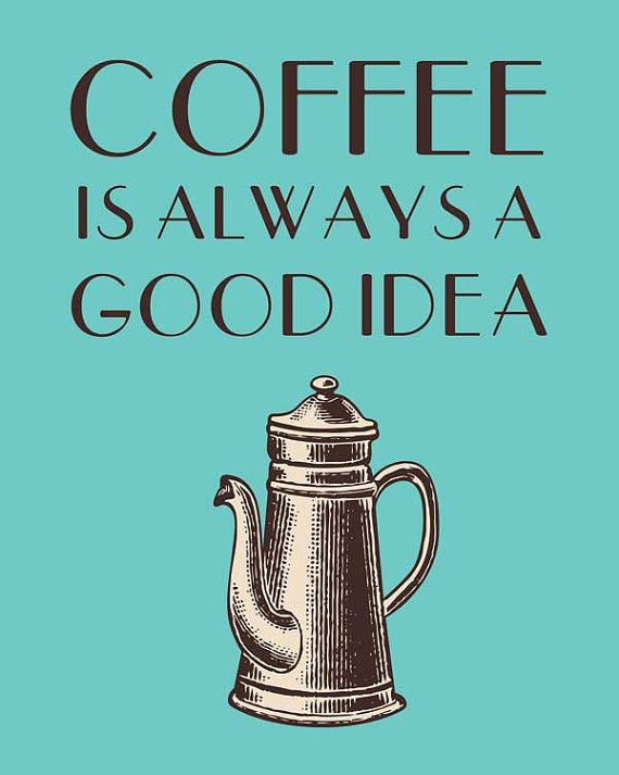 """<a href=""""https://www.etsy.com/listing/156686393/coffee-is-always-a-good-idea-quote-print?ref=shop_home_active_20"""" target=""""_bl"""
