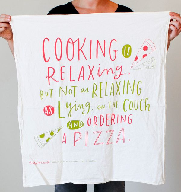 "Cooking Is Relaxing tea towel, $15, <a href=""http://www.luluandgeorgia.com/cooking-is-relaxing-tea-towel"" target=""_blank"">lul"