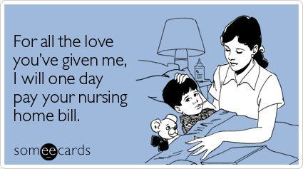 """To send this card, go <a href=""""http://www.someecards.com/mothers-day-cards/for-all-the-love-you-ve-given-me-i-will-one-day-pa"""