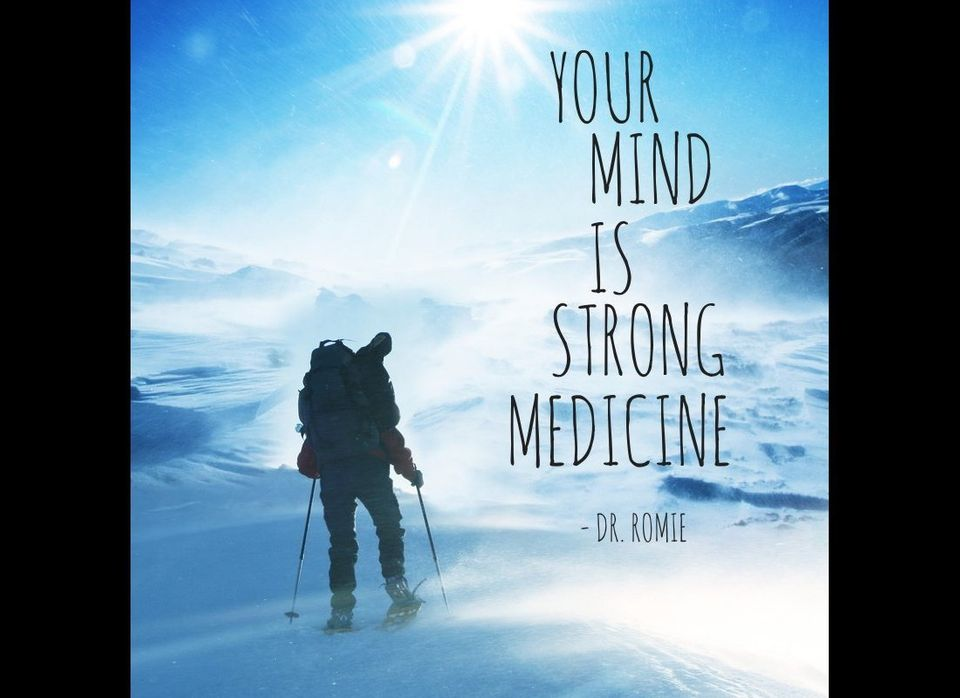Your mind is strong medicine.