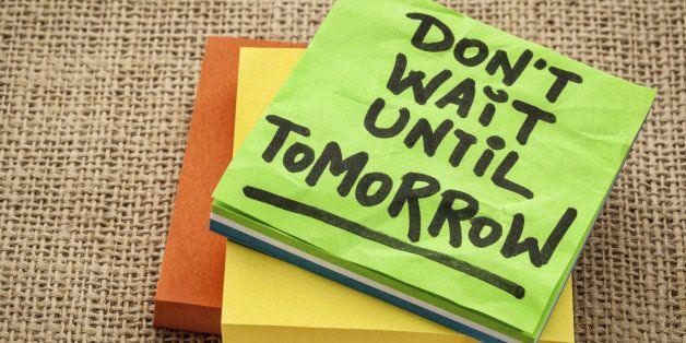 do not wait until tomorrow - motivational reminder - handwriting on sticky note