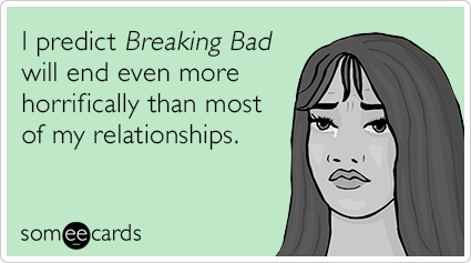 """To send this e-card, click <a href=""""http://www.someecards.com/tv-cards/breaking-bad-relationship-prediction-funny-ecard"""" targ"""
