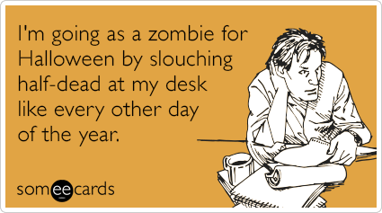 "To send this card, <a href=""http://www.someecards.com/halloween-cards/halloween-work-zombie-funny-ecard"" target=""_blank"">go h"
