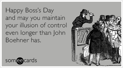 "<strong>To send this card, <a href=""http://www.someecards.com/boss-day-cards/john-boehner-illusion-of-control-funny-ecard"" ta"