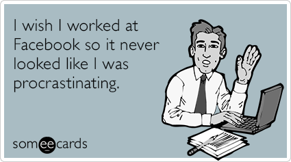 "<strong>To send this card,<a href=""http://www.someecards.com/workplace-cards/facebook-job-procrastination-funny-ecard"" target"