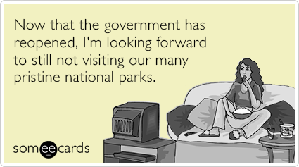 "<strong>To send this card, <a href=""http://www.someecards.com/somewhat-topical-cards/government-open-national-parks-funny-eca"