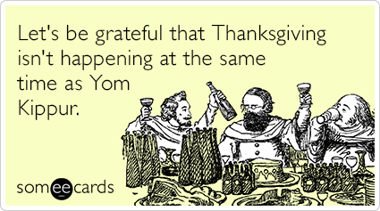 "To send this card, <a href=""http://www.someecards.com/thanksgivukkah-cards/thanksgiving-hanukkah-yom-kippur-fasting-funny-eca"
