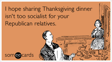 """To send this card, <a href=""""http://www.someecards.com/thanksgiving-cards/thanksgiving-republicans-obama-victory-socialism-fun"""