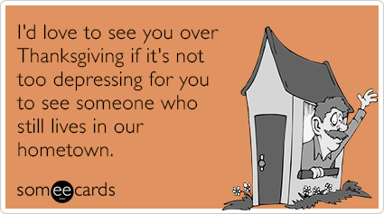 """To send this card, <a href=""""http://www.someecards.com/thanksgiving-cards/thanksgiving-visit-friend-family-funny-ecard"""" target"""