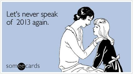 """To send this card, go <a href=""""http://www.someecards.com/new-years-cards/new-years-bad-year-2013-funny-ecard"""" target=""""_blank"""""""