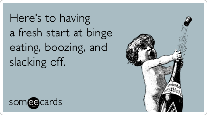 """To send this card, go <a href=""""http://www.someecards.com/new-years-cards/eating-boozing-drinking-lazy-work-new-years-resoluti"""