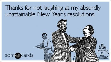 """To send this card, go <a href=""""http://www.someecards.com/new-years-cards/thanks-for-not-laughing-at-my-absurdly-unattainable-"""