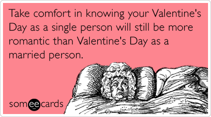"To send this card, go <a href=""http://www.someecards.com/valentines-day-cards/valentines-day-married-couple-single-person-lov"