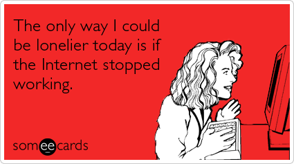 "To send this card, go <a href=""http://www.someecards.com/valentines-day-cards/internet-friend-lover-web-lonely-valentines-day"