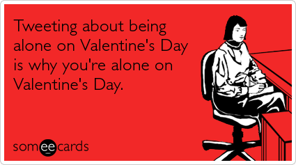 "To send this card, go <a href=""http://www.someecards.com/valentines-day-cards/tweets-twitter-lonely-love-valentines-day-funny"