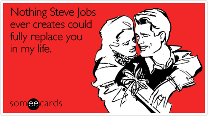 "To send this card, go <a href=""http://www.someecards.com/valentines-day-cards/nothing-steve-jobs-ever-creates-could-fully-rep"