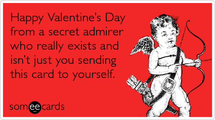"To send this card to me, go <a href=""http://www.someecards.com/valentines-day-cards/secret-admirer-lonely-love-valentines-day"