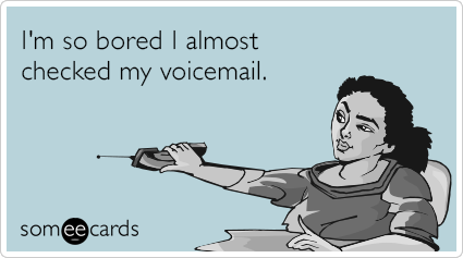 """To send this card, go <a href=""""http://www.someecards.com/confession-cards/voicemail-bored-confession-funny-ecard"""" target=""""_bl"""
