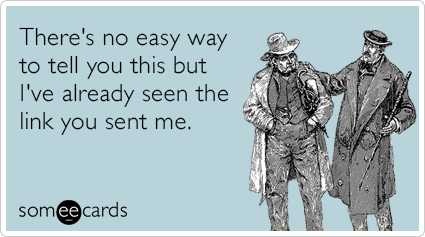 """To send this card, go <a href=""""http://www.someecards.com/confession-cards/email-links-friends-internet-funny-ecard"""" target=""""_"""