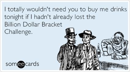 "To send this card, go <a href=""http://www.someecards.com/sports-cards/warren-buffett-billion-dollar-bracket-ncaa-drinks-funny"