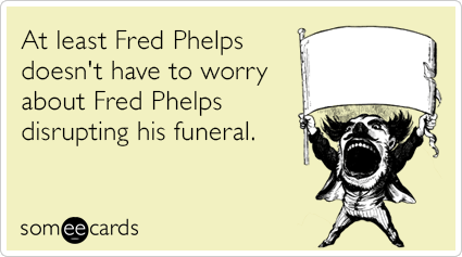 """To send this card, go <a href=""""http://www.someecards.com/somewhat-topical-cards/fred-phelps-funeral-funny-ecard"""" target=""""_bla"""