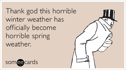"""To send this card, go <a href=""""http://www.someecards.com/seasonal-cards/horrible-winter-spring-weather-funny-ecard"""" target=""""_"""