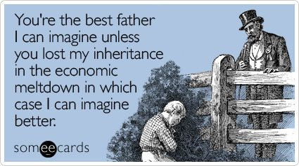 "To send this card, go <a href=""http://www.someecards.com/fathers-day-cards/youre-the-best-father-i-can-imagine-unless-you-los"