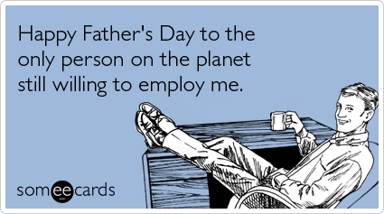 "To send this card, go<a href=""http://www.someecards.com/fathers-day-cards/fathers-day-dad-boss-business-funny-ecard"" target="""