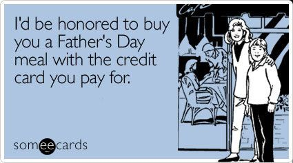 "To send this card, go <a href=""http://www.someecards.com/fathers-day-cards/id-be-honored-to-buy-you-a-fathers-day-meal"" targe"