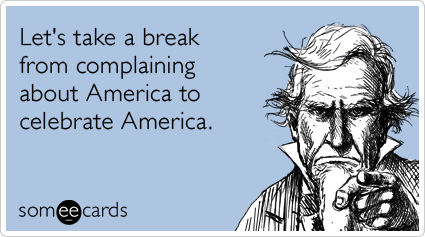 "To send this card, go <a href=""http://www.someecards.com/independence-day-cards/complain-about-america-fourth-of-july-celebra"