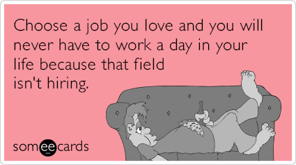 "To send this card, go <a href=""http://www.someecards.com/encouragement-cards/choose-a-job-you-love-funny-ecard"" target=""_blan"