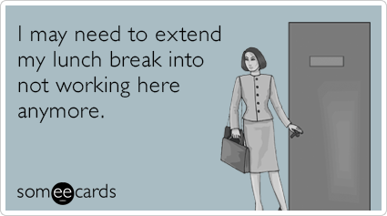"To send this card, go <a href=""http://www.someecards.com/workplace-cards/extend-lunch-break-working-here-funny-ecard"" target="