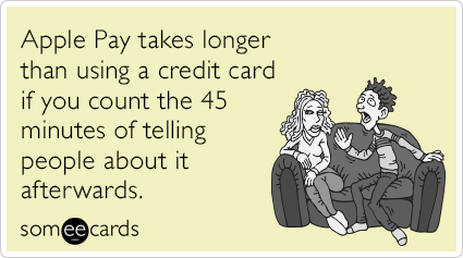 "To send this card, go <a href=""http://www.someecards.com/somewhat-topical-cards/apple-pay-brag-talk-fast-about-funny-ecard"" t"