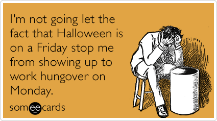 "To send this card, go <a href=""http://www.someecards.com/halloween-cards/halloween-friday-stop-hangover-monday-funny-ecard"" t"