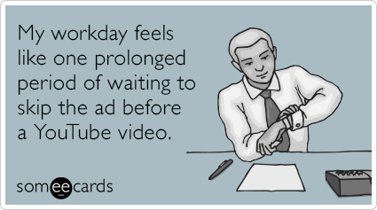 """To send this card, go <a href=""""http://www.someecards.com/workplace-cards/ad-prolonged-workday-feel-youtube-funny-ecard"""" targe"""