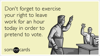 """To send this card, go <a href=""""http://www.someecards.com/somewhat-topical-cards/forget-vote-office-leave-hour-funny-ecard"""" ta"""