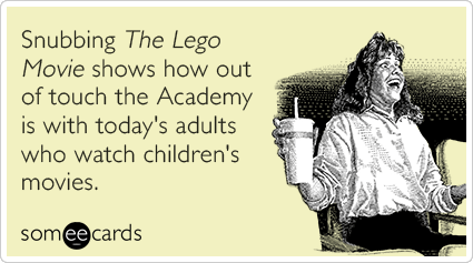 "To send this card, go <a href=""http://www.someecards.com/somewhat-topical-cards/snubbing-the-lego-movie-shows-how-out-of-touc"