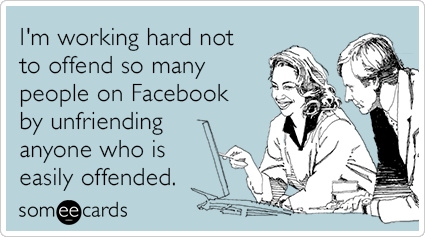 "To send this card, go <a href=""http://www.someecards.com/confession-cards/unfriend-offend-easily-people-facebook-internet-fun"