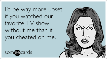 """To send this card, go <a href=""""http://www.someecards.com/confession-cards/favorite-tv-show-cheating-funny-ecard"""" target=""""_bla"""