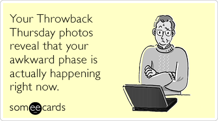 """To send this card, go <a href=""""http://www.someecards.com/cry-for-help-cards/tbt-throwback-awkward-phase-photo-funny-ecard"""" ta"""