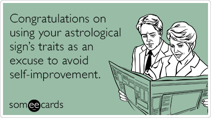 """To send this card, go <a href=""""http://www.someecards.com/congratulations-cards/congrats-using-astrological-sign-excuse-self-i"""