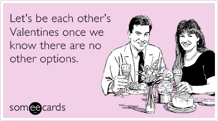 "To send this card, go <a href=""http://www.someecards.com/valentines-day-cards/running-out-of-options-funny-ecard"" target=""_bl"