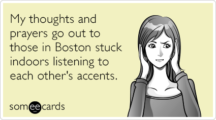 "To send this card, go <a href=""http://www.someecards.com/somewhat-topical-cards/boston-snowstorm-annoying-accents-funny-ecard"