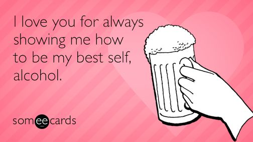 "To send this card, go <a href=""http://www.someecards.com/valentines-day-cards/i-love-alcohol-funny-ecard"" target=""_blank"">her"